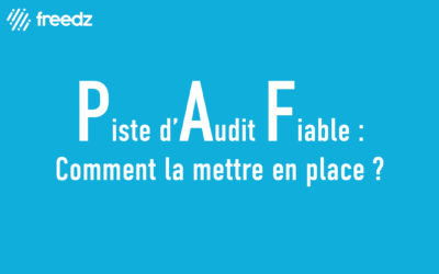 Comment mettre en place sa piste d'audit fiable ?