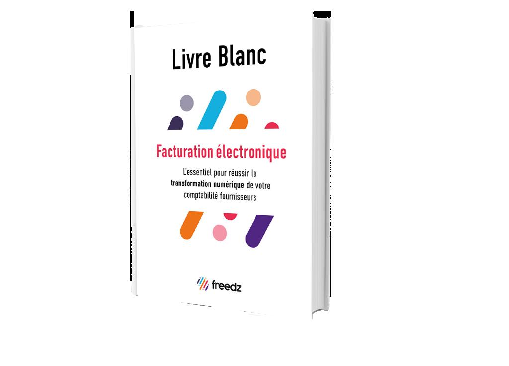 Livre blanc, facture électronique : l'essentiel pour réussir la transformation numérique de votre comptabilité fournisseurs