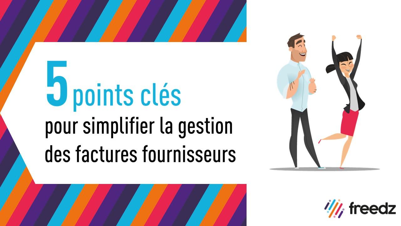 5 points clés pour simplifier la gestion des factures fournisseurs